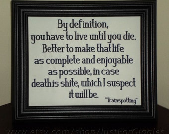 """Trainspotting Quote """"Live Until You Die""""  8x10 Framed Embroidery- adjustable in color"""