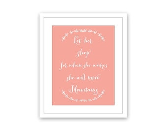 Let Her Sleep For When She Wakes She Will Move Mountains Nursery Baby Girl Inspirational Quote Art Print Let Her Sleep Sign