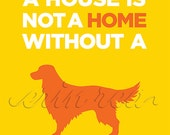 A House is Not a Home Without a (DOG) : Custom Art Print