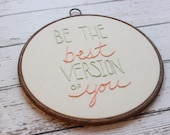 "be the best version of you. - hand stitched hoop art - embroidery hoop - 10"" circle"
