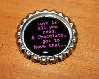 Love bottle cap, Love is all you need, and chocolate..  magnet bottle cap