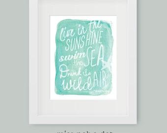 Live in the Sunshine Swim the Sea Drink the wild air - beach watercolor art print