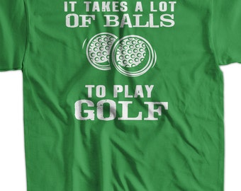 Funny Golf T-Shirt Golfing T-Shirt It Takes A Lot Of Balls To Play Golf T-Shirt Gifts for Dad T-Shirt Tee Shirt T Shirt Mens Ladies Womens