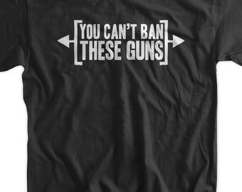 Funny Work Out T-Shirt You Can't Ban These Guns T-Shirt Gifts for Dad Screen Printed T-Shirt Tee Shirt Mens Ladies Womens Youth Kids