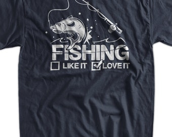Funny Fishing Shirt Fishing Like It Or Love It T-Shirt Fisherman Gifts for Dad Screen Printed T-Shirt Tee Shirt T Shirt Mens Ladies Womens