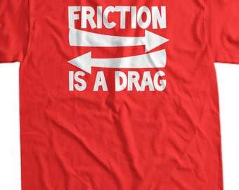 Friction Is A Drag Screen Printed T-Shirt Tee Shirt T Shirt Mens Ladies Womens Youth Kids Funny Geek Science School