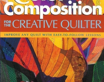 Book - Color and Composition for the Creative Quilter by Katie Pasquini Masopust and Brett Barker