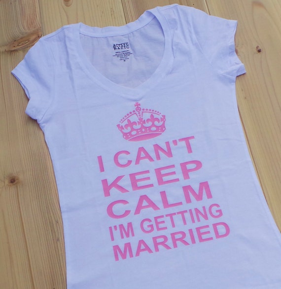 Items similar to i can 39 t keep calm i 39 m getting married t for Funny getting married shirts