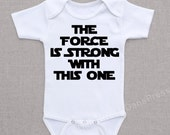 The Force is Strong With This One - Funny Baby Onesie, Bodysuit or Shirt Cute Baby Gift