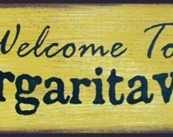 Welcome to Margaritaville is our Best Seller & Most Popular Sign!