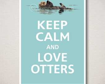 Keep Calm and LOVE OTTERS Typography Art Print 5x7 (Featured color: Reflecting Pool--choose your own colors)