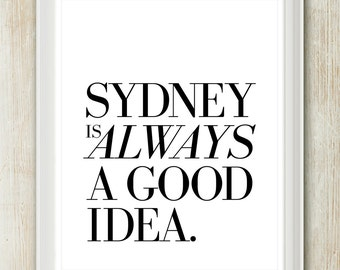 Sydney Is Always A Good Idea - Australia Quote print in 8x10 on A4 (in Classic Black and White)