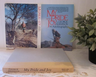 My Pride and Joy by George Adamson, An Autobiography. (c) 1987 HC DJ (unclipped dust jacket). London's Christian the Lion, John, Ace.