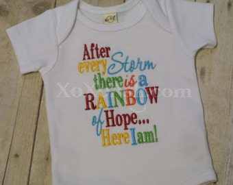 After Every Storm There is a Rainbow of Hope...Here I Am Embroidered Shirt or Bodysuit- Rainbow Baby Bodysuit- Miracle Baby- Gift From God