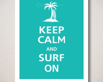 Keep Calm and SURF ON Typography Art Print 8x10 (Featured color: Cove Blue--choose your own colors)