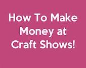 Vente pour bateaux spectacles - How to Make Money à Craft montre - Art Market and Craft Fair Tips - PDF ebook, instantanée à télécharger