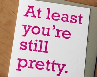 At least you're still pretty - Letterpress Card