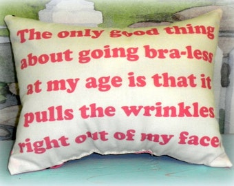 Handmade Printed Funny Gift Pillow - Going Bra-less At My Age..., Custom Made To Order, Funny Birthday Gift for Her