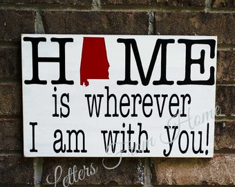 """50 States- """"Home is Wherever I am with you"""" Sign. Select your colors, state!"""