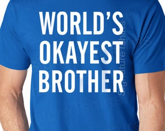 World's Okayest Brother t-shirt - Funny Mens tshirt - Birthday gift for brother - matching tee Christmas gift sister cool sibling gift shirt