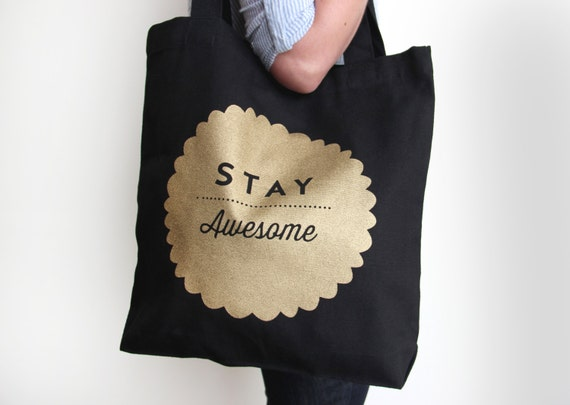 Black and Gold - Limited Edition - Stay Awesome - Screen printed  - 100% cotton tote bag - Everyday bag