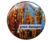 grain damaged - one inch pinback button (also available as a magnet)