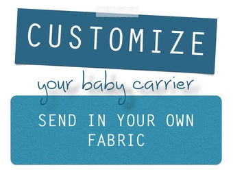 CUSTOMIZE your Carrier - Send us Your Own Fabric
