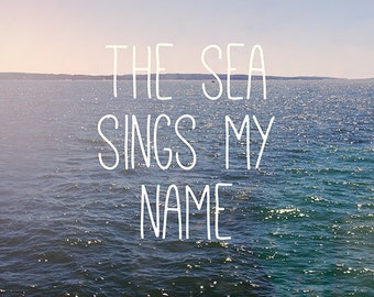 Typography Print, The Sea Sings My Name, Ocean Photography, Landscape Photograph, Beach Quote, Ocean Blue, Seaside Summer Art, Sparkly Sea