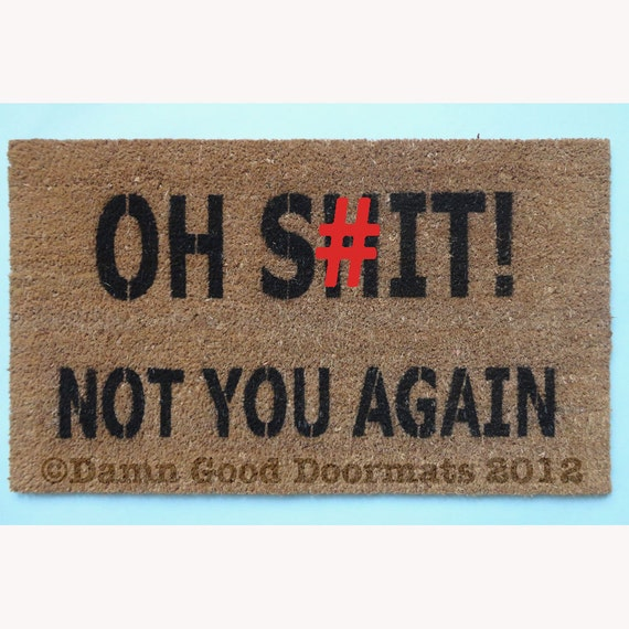 Oh Sh T Not You Again Funny Rude Doormat By Damngooddoormats