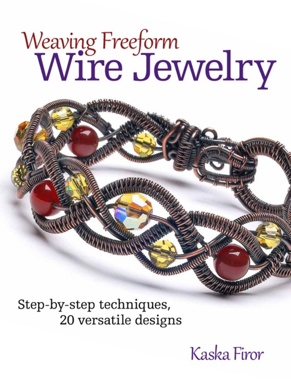 Weaving Freeform Wire Jewelry Book - wire weaving techniques and 20 how-to-projects