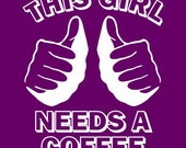 funny THIS GIRL needs a COFFEE t shirt caffeine morning t shirt