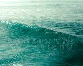 The Cure for Anything is Salt Water, Quote, Inspirational Art, Turquoise, Blue, Ocean Photography, Waves, Cyan Teal