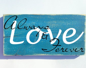 LOVE Always and Forever (Choose Color) Rustic Shabby Chic Home Decor Sign