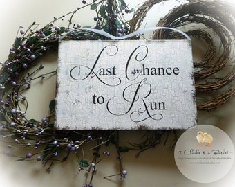 Last Chance to Run Sign, Photo Props, Chair Signs, Vintage Style Wedding Signs