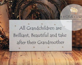 All Grandchildren Are Brilliant, Beautiful, and Take After Their Grandmother Funny Wood Sign