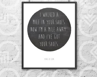 """Instant Download - Printable - 5""""x7"""" Art Print - """"I walked a mile in your shoes"""" on Chalkboard Circle - Kings of Leon Lyrics - Music Quote"""