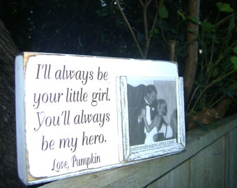 I'll always be your little girl you'll always be my hero, fathers day, wedding gift