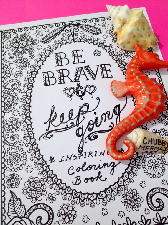 COLORING BOOK BE BrAvE Inspirational Sayings Art By