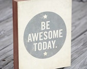 Be Awesome Today - Quote Art - Wood Block Art Print