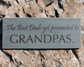 Wood Sign RUSTIC WASH  - The Best Dads get promoted to Grandpas - Custom Wood Sign, Grandparents gift, Fathers Day - Or for Mothers Day