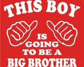 This Boy is going to be a BIG BROTHER  T-Shirt  Sizes xSm - XL  Birth Announcement