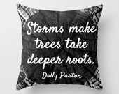 Storms make trees take deeper roots - Dolly Parton Quote - Pillow Cover - Cabin Home Decor - Black and White - Made to Order