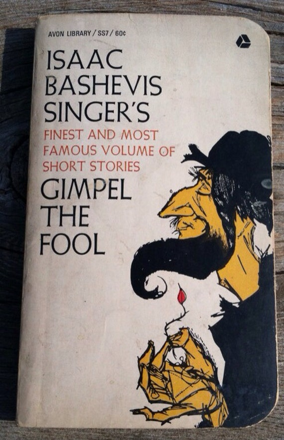 gimpel the fool essay Essay gimpel the fool gimpel the fool with magnificent characterization and an outstanding point of view, the story gimpel the fool, written by isaac bashevis singer, clearly strengthens.