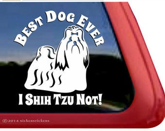 """Best Dog Ever I Shih Tzu Not   DC385SP2   High Quality Adhesive Vinyl Window Decal Sticker - 5"""" tall x 5"""" wide"""