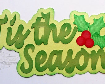 Premade Paper Piece Die Cut Title for Scrapbook Page Christmas Holly Tis The Season Handmade 023