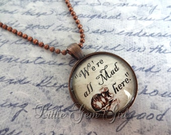 We're All Mad Here Necklace Alice in Wonderland Jewelry - Fairytale Fantasy Quote Necklace or Keychain - Antique Copper Pendant