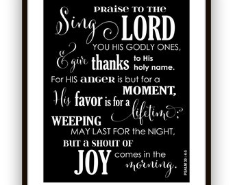 Psalm 30 4, 5 Sing Praise to the Lord, Joy Comes in the Morning Giclee Scripture Art Print, Christian Wall Art