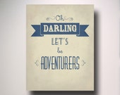 Typography / Oh Darling Let's Be Adventurers / Wall Art / Quote / Love / Romance
