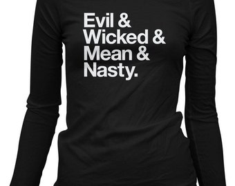 Women's Evil Wicked Mean Nasty LS Tee - Long Sleeve Ladies T-shirt - S M L XL 2x - 2 Colors