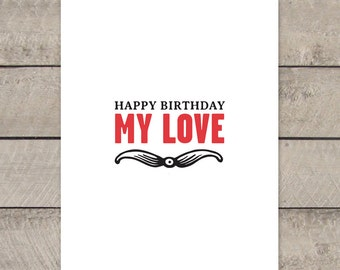 Printable Birthday Card - HAPPY BIRTHDAY My Love - Instant Download